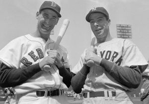Joe Dimaggio and Ted Williams.